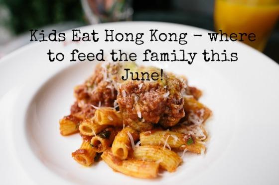 Kids Eat Hong Kong June 2016
