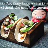 Kids Eat Hong Kong: Eating out with kids this August!